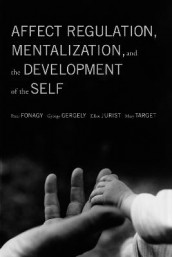 Affect Regulation, Mentalization, and the Development of the Self av Peter Fonagy, Gyorgy Gergely, Elliot Jurist og Mary Target (Heftet)