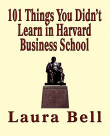 The 101 Things You Didn't Learn in Harvard Business School av Laura Bell (Heftet)