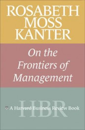 Rosabeth Moss Kanter on the Frontiers of Management av Rosabeth Moss Kanter (Heftet)