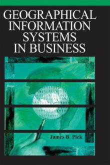 Geographic Information Systems in Business av James B. Pick (Innbundet)