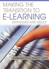 Making The Transition To E-Learning: Strategies and Issues av Mark Bullen og Diane Janes (Innbundet)