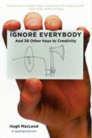 Ignore Everybody av Hugh MacLeod (Innbundet)