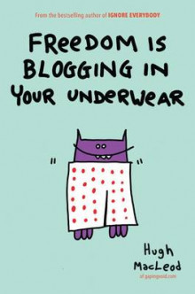Freedom is Blogging in Your Underwear av Hugh MacLeod (Innbundet)
