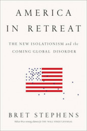 America in Retreat av Bret Stephens (Innbundet)