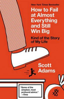 How to Fail at Almost Everything and Still Win Big av Scott Adams (Heftet)
