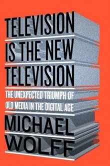 Television is the New Television av Michael Wolff (Innbundet)