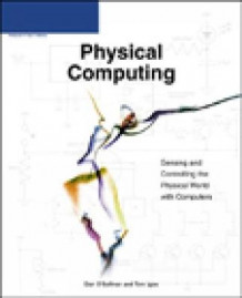 Physical Computing: Sensing and Controlling the Physical World with Computers av Dan O'Sullivan og Tom Igoe (Heftet)