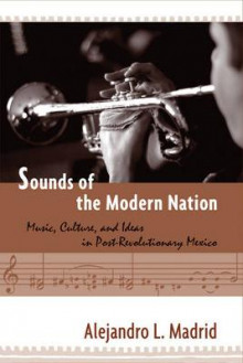Sounds of the Modern Nation av Alejandro L. Madrid (Innbundet)