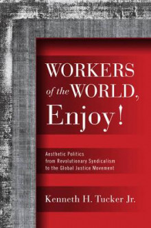 Workers of the World, Enjoy! av Kenneth H. Tucker (Innbundet)