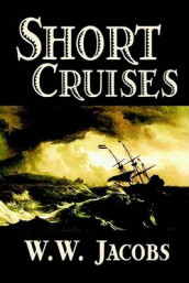 Short Cruises by W. W. Jacobs, Fiction, Short Stories, Sea Stories av W W Jacobs (Innbundet)
