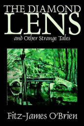 The Diamond Lens and Other Strange Tales by Fitz James O'Brien, Fiction, Fantasy, Short Stories av Fitz-James O'Brien (Innbundet)