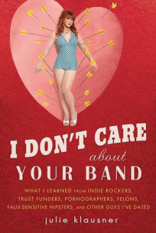 I Don't Care about Your Band av Julie Klausner (Heftet)