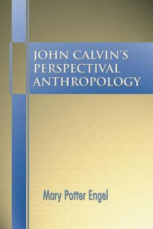John Calvin's Perspectival Anthropology av Mary Potter Engel (Heftet)