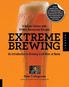 Extreme Brewing, A Deluxe Edition with 14 New Homebrew Recipes av Sam Calagione (Heftet)