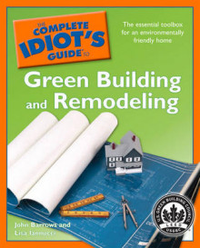 The Complete Idiot's Guide to Green Building and Remodeling av Bill Queen, Lori Hall Steele, Lisa Iannucci og John Barrows (Heftet)