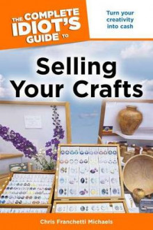 The Complete Idiot's Guide to Selling Your Crafts av Chris Franchetti Michaels (Heftet)
