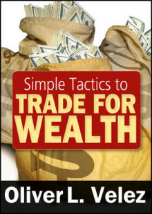 Simple Tactics to Trade for Wealth av Oliver L. Velez (Digitalt uspesifisert)