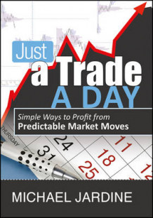 Just a Trade a Day av Michael Jardine (Innbundet)