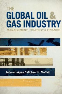 The Global Oil & Gas Industry av Andrew Inkpen og Michael H. Moffett (Innbundet)