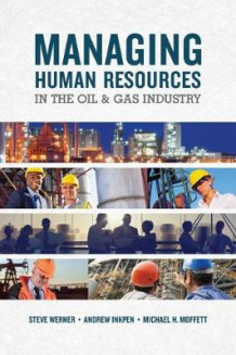 Managing Human Resources In The Oil & Gas Industry av Steve Werner, Andrew Inkpen og Michael H. Moffett (Heftet)