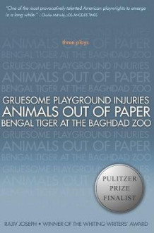 Gruesome Playground Injuries; Animals Out of Paper; Bengal Tiger at the Baghdad Zoo av Rajiv Joseph (Heftet)