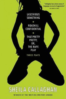 Lascivious Something/Roadkill Confidential/That Pretty Pretty; or, the Rape Play av Sheila Callaghan (Heftet)