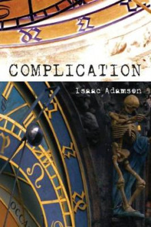 Complication: A Novel av Isaac Adamson (Heftet)