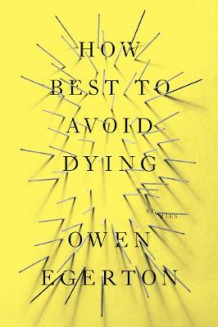 How Best To Avoid Dying av Owen Egerton (Heftet)