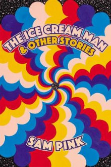 The Ice Cream Man and Other Stories av Sam Pink (Heftet)