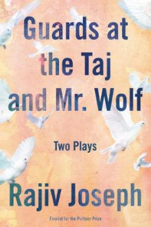 Guards at the Taj and Mr. Wolf av Rajiv Joseph (Heftet)