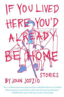 If You Lived Here You'd Already be Home av John Jodzio (Heftet)