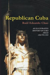 Omslag - Republican Cuba. an Illustrated History of Cuba from 1902 to 1959