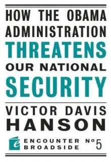How the Obama Administration Threatens Our National Security av Victor Davis Hanson (Heftet)