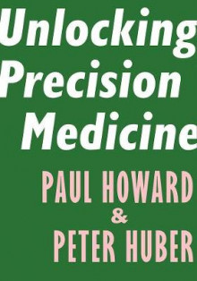 Unlocking Precision Medicine av Paul Howard og Judge Peter Huber (Heftet)