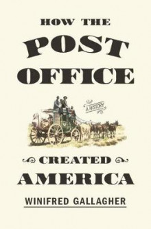How The Post Office Created America av Winifred Gallagher (Innbundet)