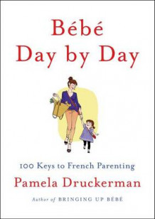 Bébé day by day av Pamela Druckerman (Innbundet)