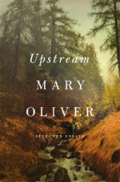 Upstream av Mary Oliver (Innbundet)