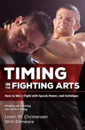 Timing in the Fighting Arts av Loren W. Christensen og Wim Demeere (Heftet)