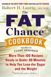 The Fat Chance Cookbook av Cindy Gershen, Robert H Lustig og Heather Millar (Innbundet)