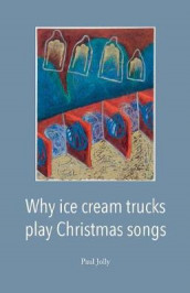 Why Ice Cream Trucks Play Christmas Songs av Paul Jolly (Heftet)