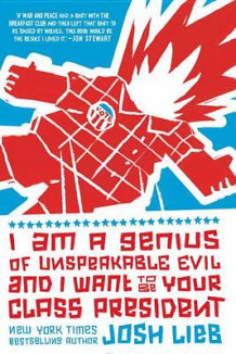 I Am a Genius of Unspeakable Evil and I Want to Be Your Class President av Josh Lieb (Heftet)