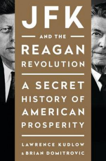 JFK and the Reagan Revolution av Lawrence Kudlow og Assistant Professor of History Brian Domitrovic (Innbundet)