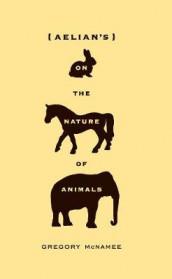 Aelian's On the Nature of Animals av Gregory McNamee (Heftet)