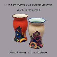 The Art Pottery of Joseph Mrazek av Robert J Mrazek og Harold R Mrazek (Heftet)