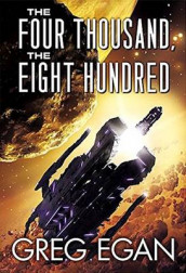 The Four Thousand, the Eight Hundred av Greg Egan (Innbundet)