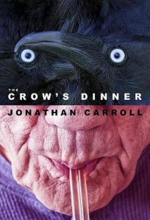 The Crow's Dinner av Jonathan Carroll (Innbundet)