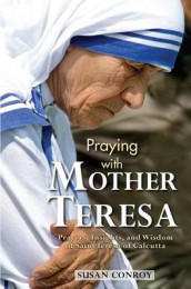 Praying with Mother Teresa av Susan Conroy (Heftet)