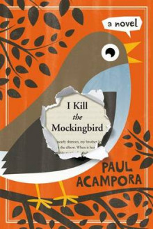 I Kill the Mockingbird av Paul Acampora (Innbundet)