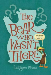 The Bear Who Wasn't There av LeUyen Pham (Innbundet)
