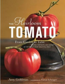 The Heirloom Tomato av Amy Goldman (Innbundet)